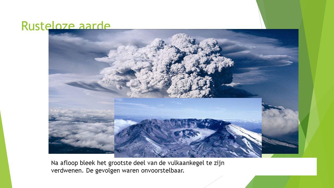 Rusteloze aarde Na afloop bleek het grootste deel van de vulkaankegel te zijn. verdwenen. De gevolgen waren onvoorstelbaar.