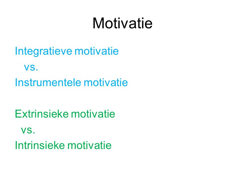 Motivatie Integratieve motivatie vs. Instrumentele motivatie