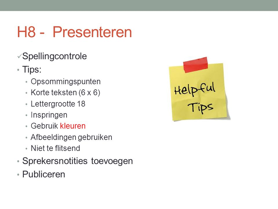 H8 - Presenteren Spellingcontrole Tips: Sprekersnotities toevoegen