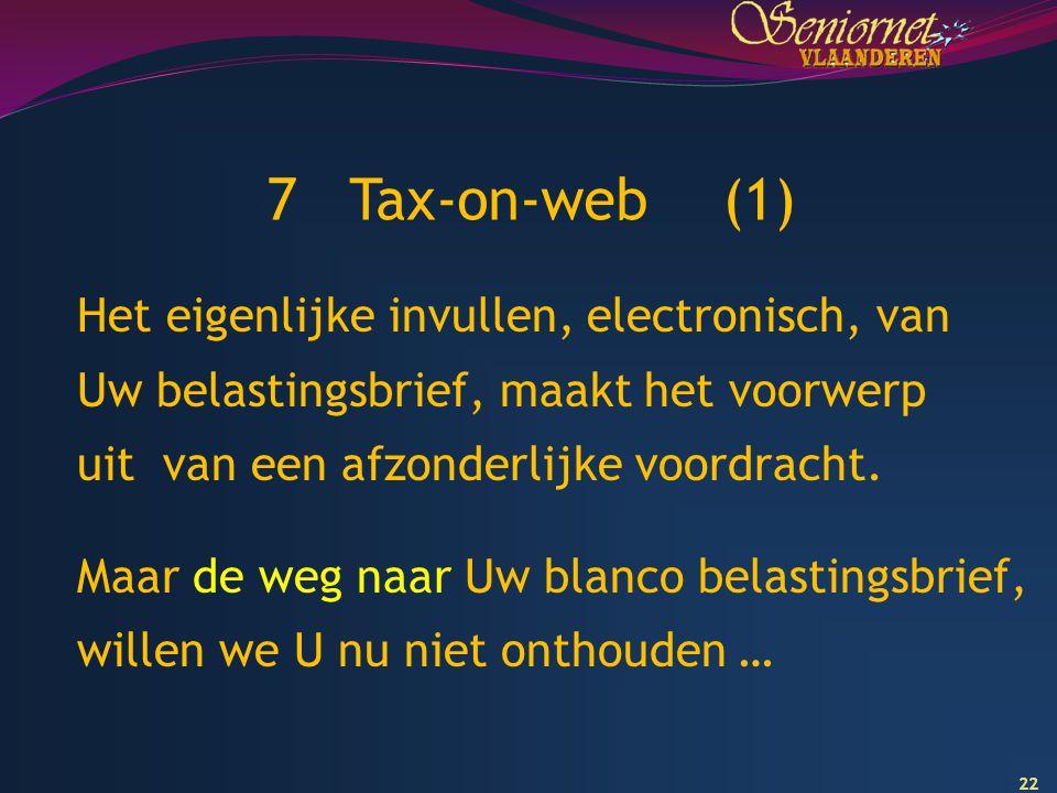 7 Tax-on-web (1) Het eigenlijke invullen, electronisch, van