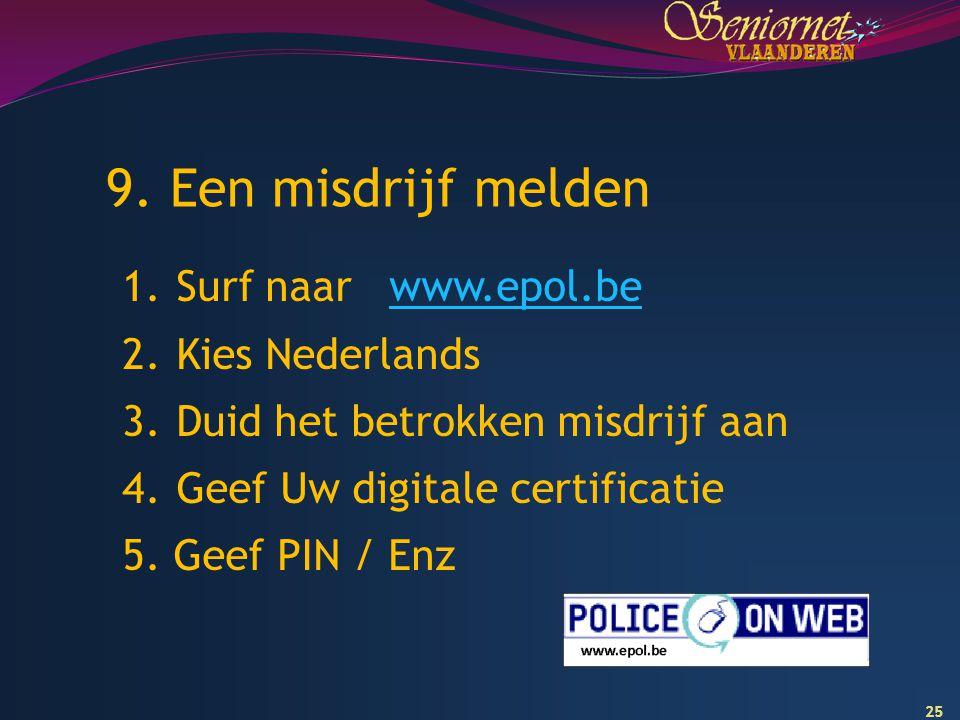 9. Een misdrijf melden Surf naar www.epol.be Kies Nederlands