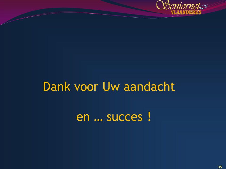Dank voor Uw aandacht en … succes !