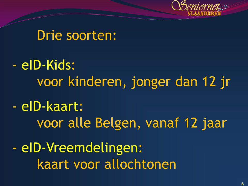 Drie soorten: eID-Kids: voor kinderen, jonger dan 12 jr. eID-kaart: voor alle Belgen, vanaf 12 jaar.