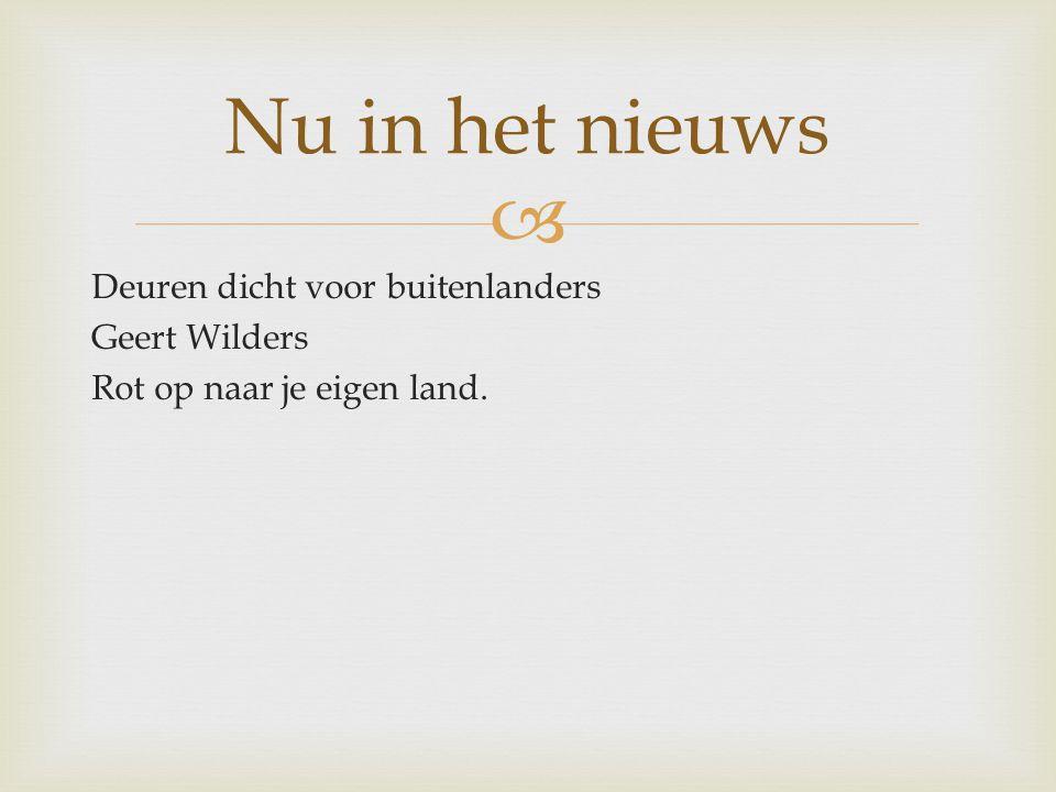 Nu in het nieuws Deuren dicht voor buitenlanders Geert Wilders Rot op naar je eigen land.