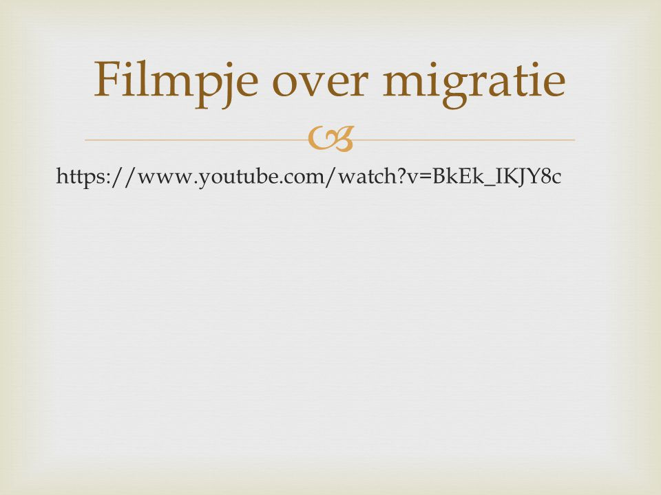 Filmpje over migratie https://www.youtube.com/watch v=BkEk_IKJY8c