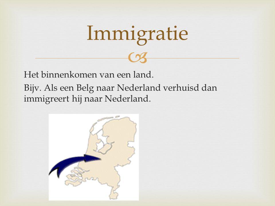 Immigratie Het binnenkomen van een land. Bijv.