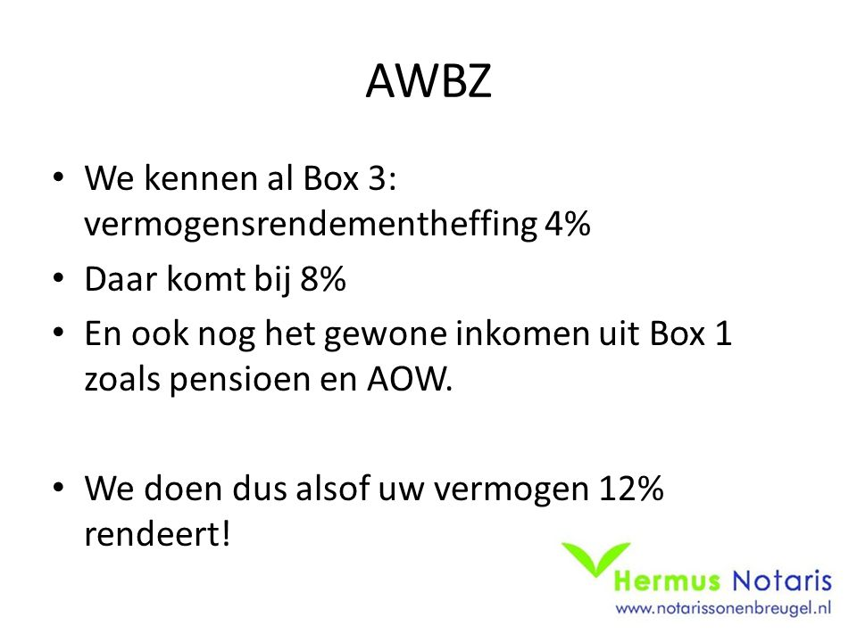 AWBZ We kennen al Box 3: vermogensrendementheffing 4% Daar komt bij 8%