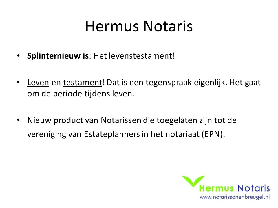 Hermus Notaris Splinternieuw is: Het levenstestament!