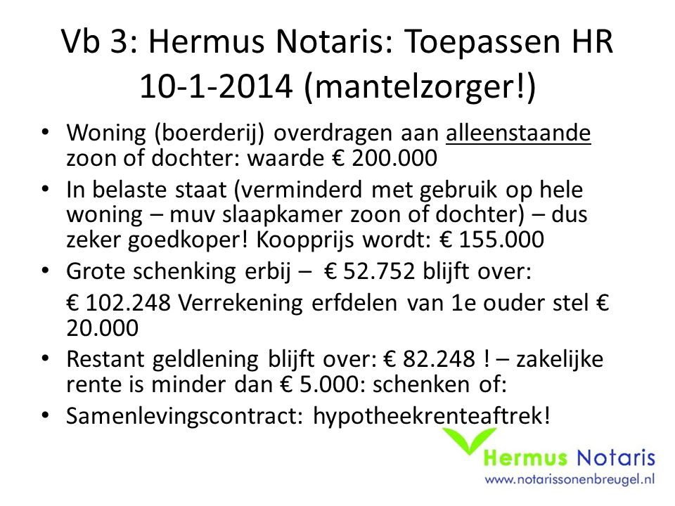 Vb 3: Hermus Notaris: Toepassen HR 10-1-2014 (mantelzorger!)