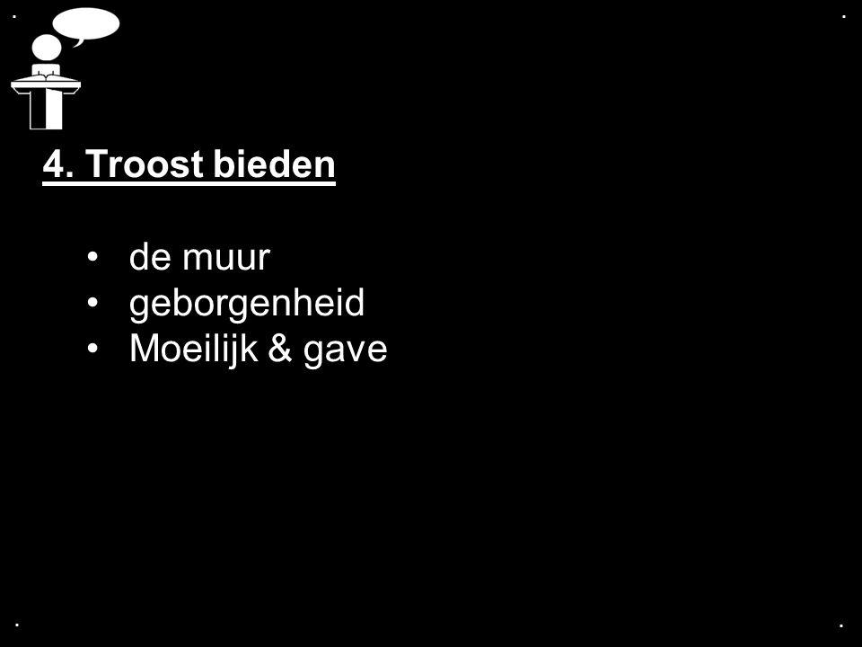 . . 4. Troost bieden de muur geborgenheid Moeilijk & gave . .