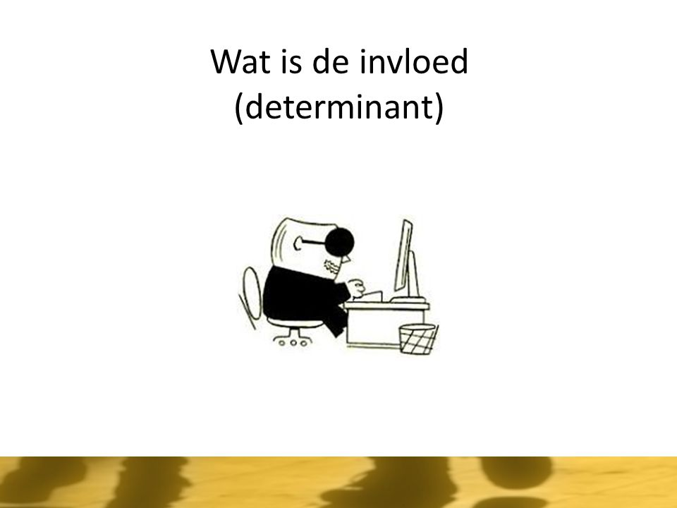 Wat is de invloed (determinant)