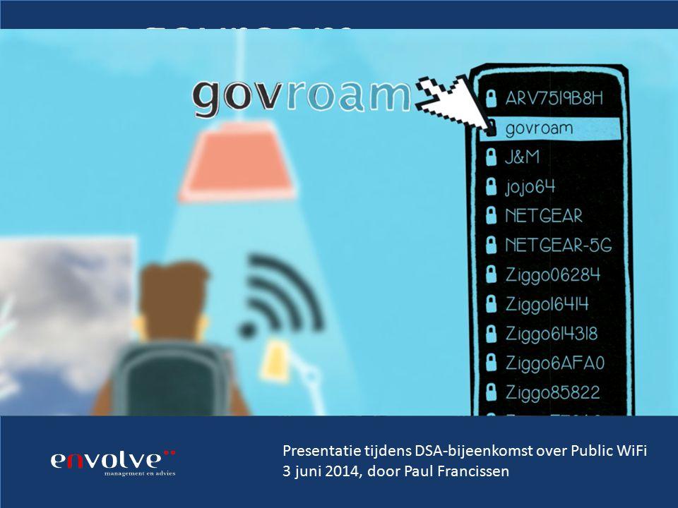 govroam Presentatie tijdens DSA-bijeenkomst over Public WiFi 3 juni 2014, door Paul Francissen