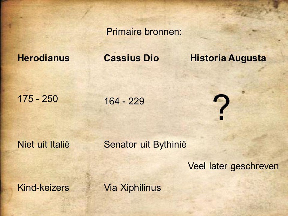 Primaire bronnen: Herodianus Cassius Dio Historia Augusta 175 - 250