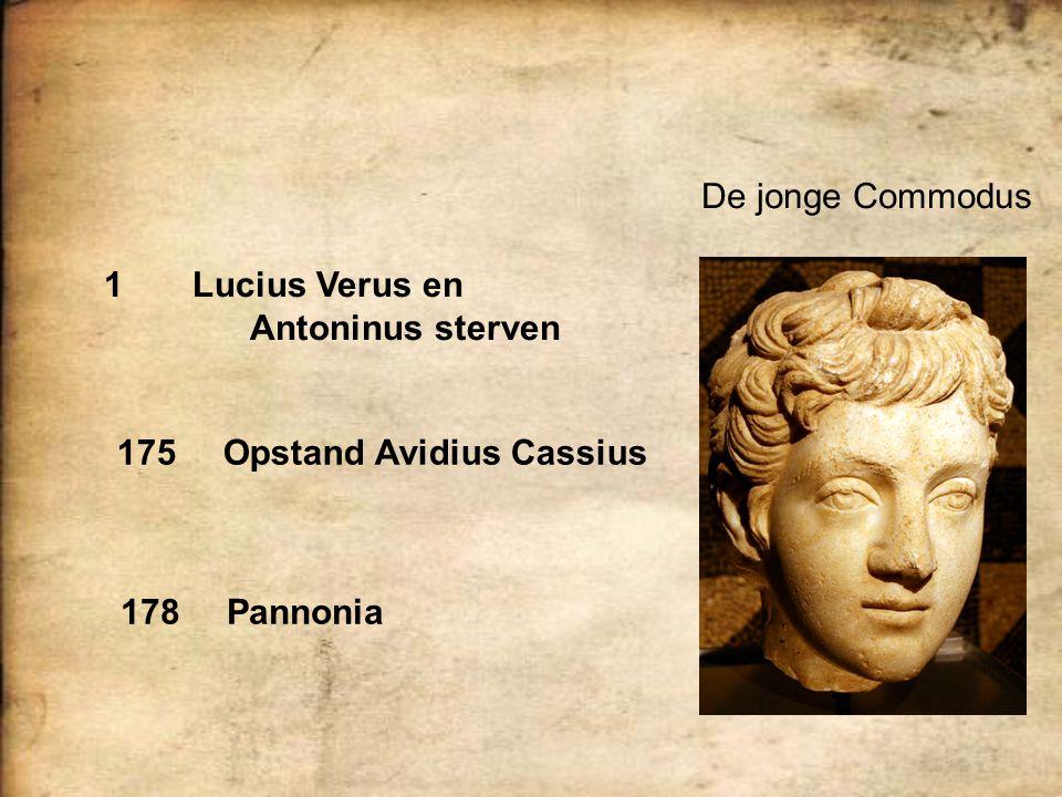 De jonge Commodus Lucius Verus en Antoninus sterven 175 Opstand Avidius Cassius 178 Pannonia