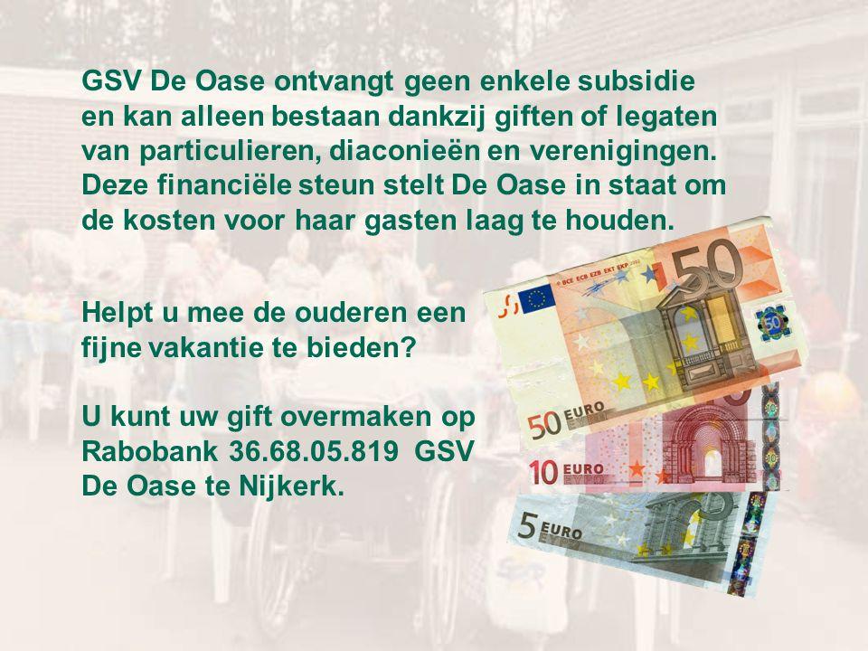 GSV De Oase ontvangt geen enkele subsidie en kan alleen bestaan dankzij giften of legaten van particulieren, diaconieën en verenigingen. Deze financiële steun stelt De Oase in staat om de kosten voor haar gasten laag te houden.