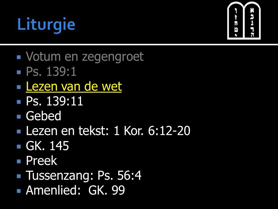 Liturgie Votum en zegengroet Ps. 139:1 Lezen van de wet Ps. 139:11