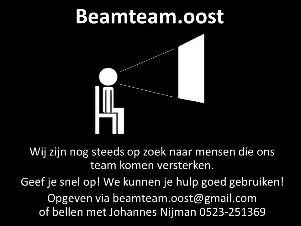 Beamteam.oost Wij zijn nog steeds op zoek naar mensen die ons team komen versterken. Geef je snel op! We kunnen je hulp goed gebruiken!