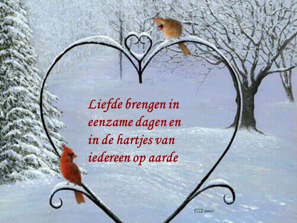 Liefde brengen in eenzame dagen en in de hartjes van iedereen op aarde