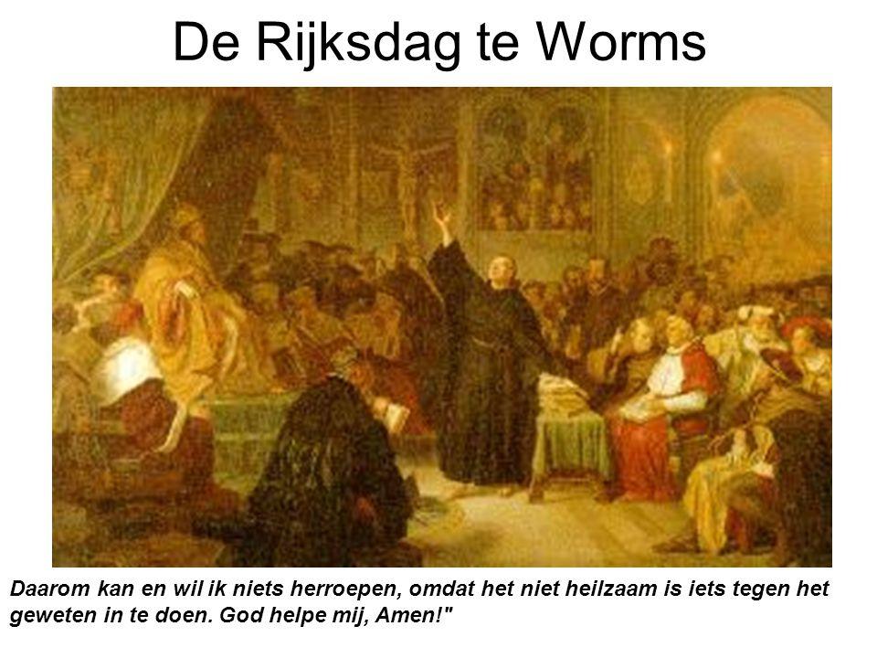 De Rijksdag te Worms Daarom kan en wil ik niets herroepen, omdat het niet heilzaam is iets tegen het geweten in te doen.
