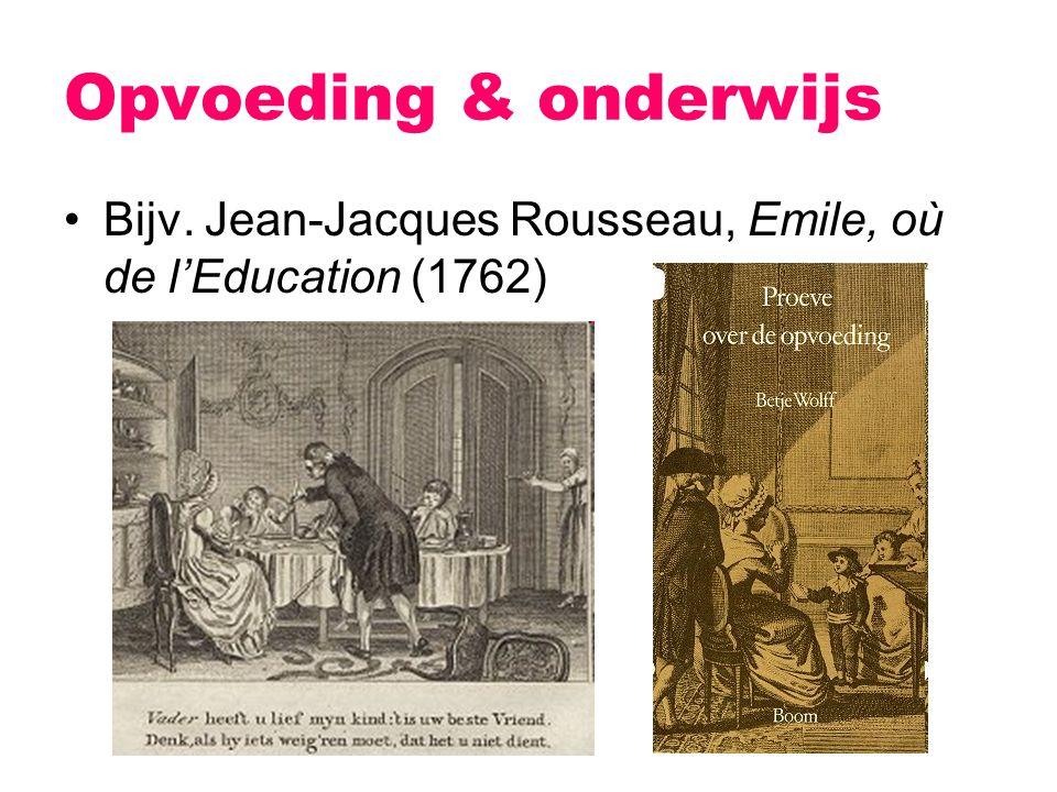 Opvoeding & onderwijs Bijv. Jean-Jacques Rousseau, Emile, où de l'Education (1762)