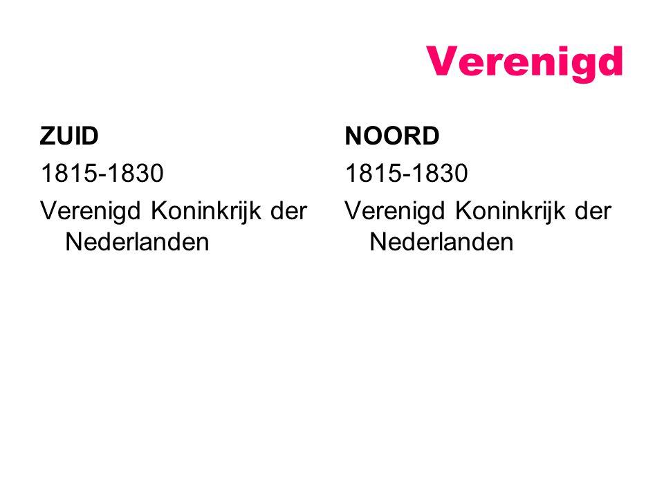 Verenigd ZUID 1815-1830 Verenigd Koninkrijk der Nederlanden NOORD