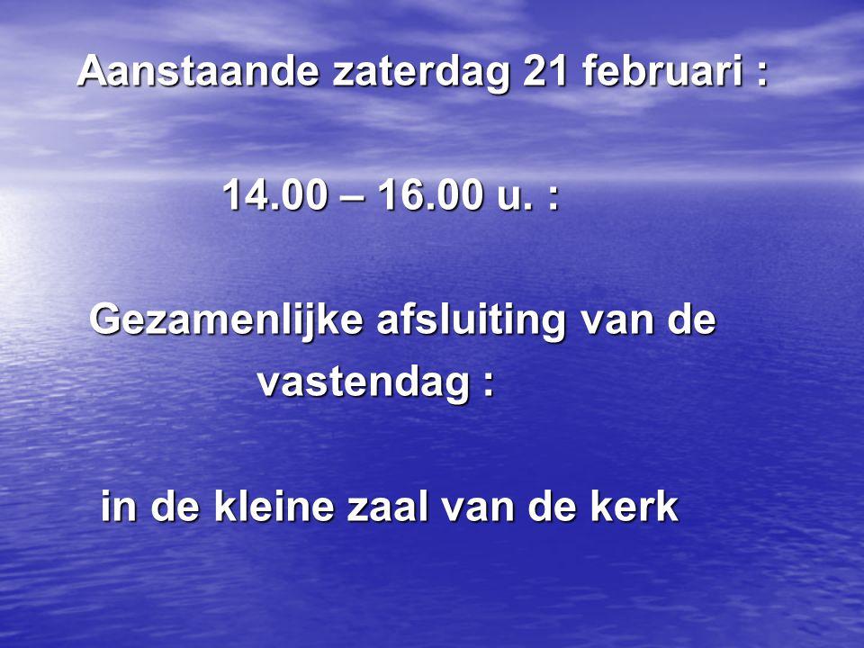 Aanstaande zaterdag 21 februari :