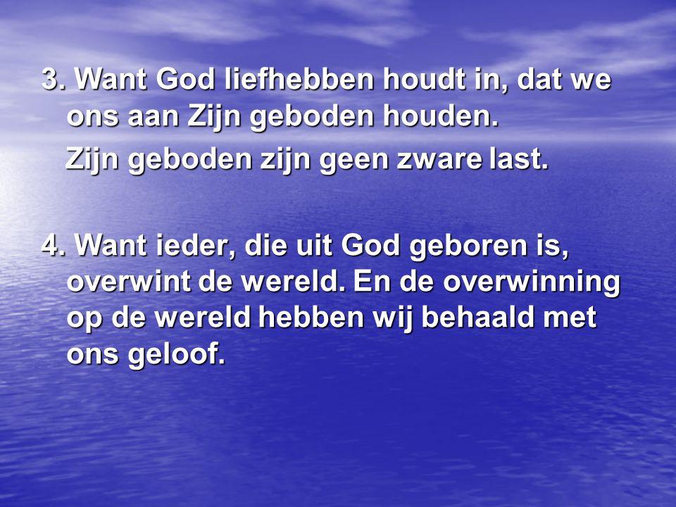 3. Want God liefhebben houdt in, dat we ons aan Zijn geboden houden.