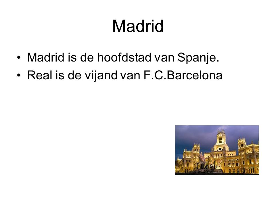 Madrid Madrid is de hoofdstad van Spanje.
