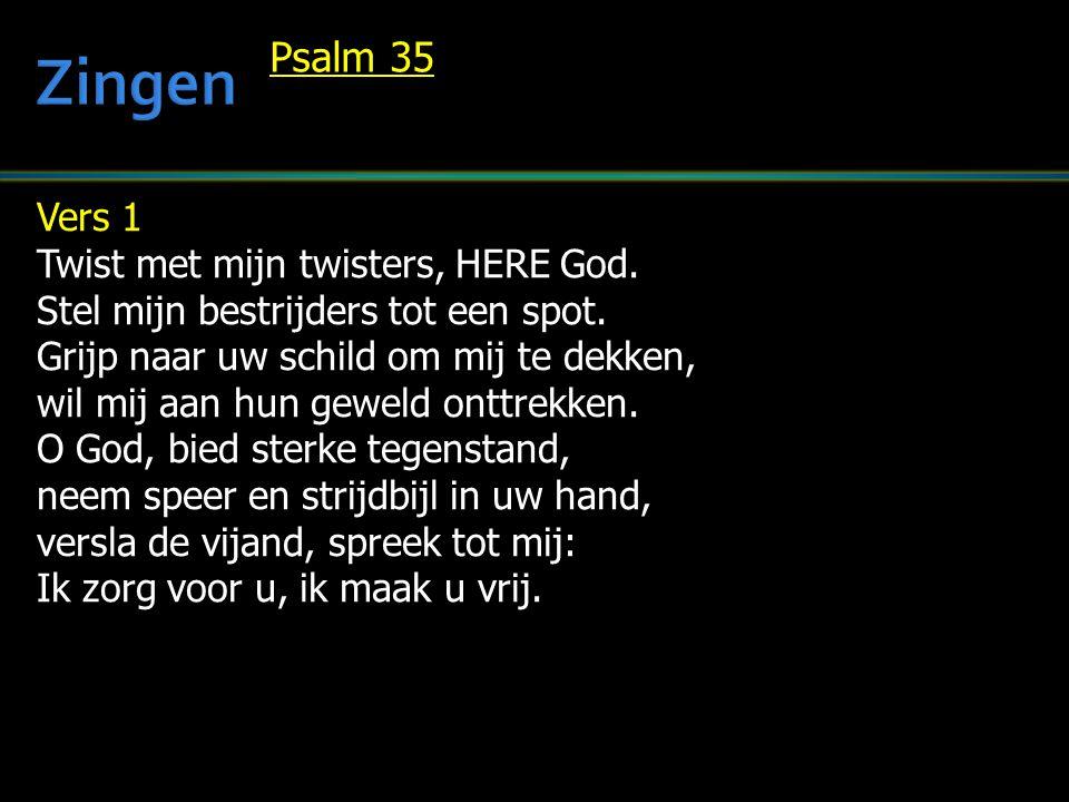 Zingen Psalm 35 Vers 1 Twist met mijn twisters, HERE God.