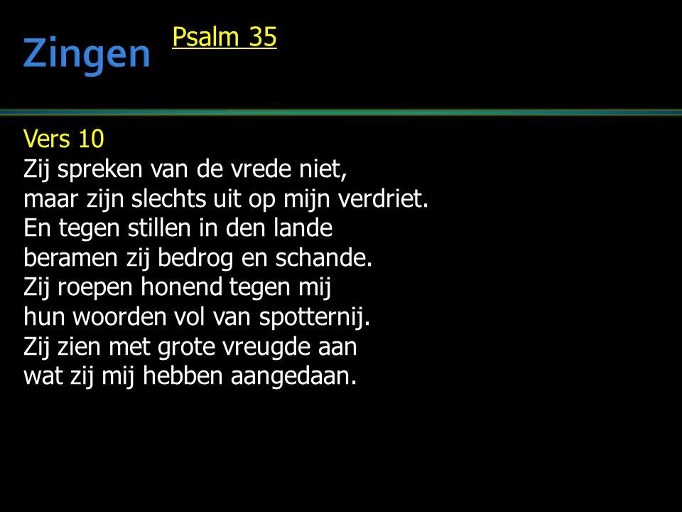 Zingen Psalm 35 Vers 10 Zij spreken van de vrede niet,