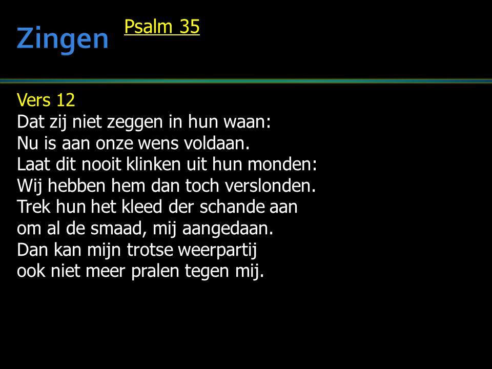 Zingen Psalm 35 Vers 12 Dat zij niet zeggen in hun waan: