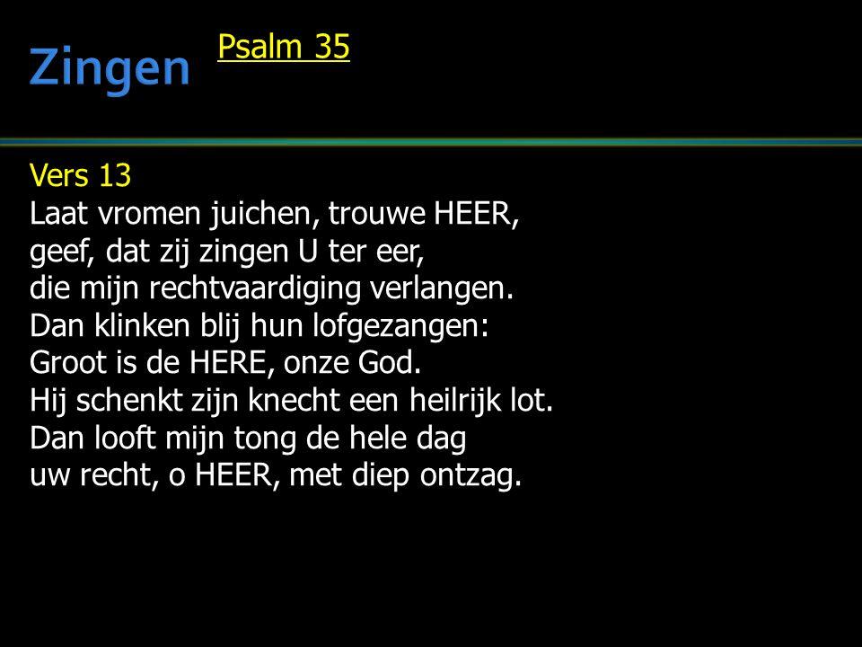 Zingen Psalm 35 Vers 13 Laat vromen juichen, trouwe HEER,