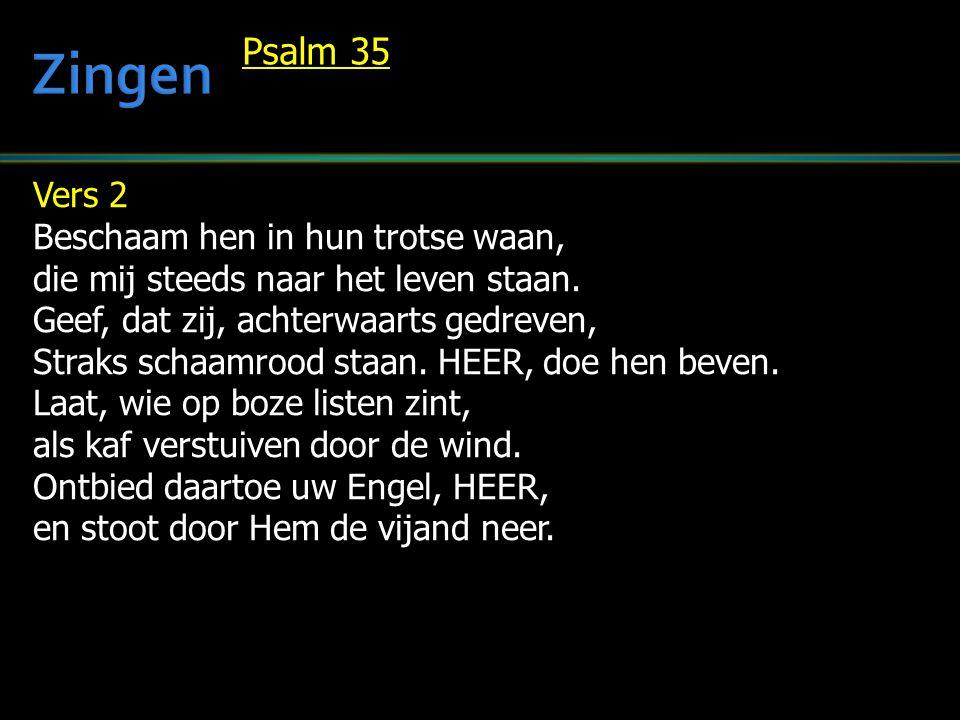 Zingen Psalm 35 Vers 2 Beschaam hen in hun trotse waan,