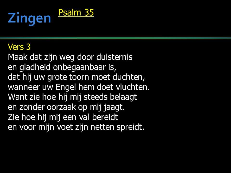 Zingen Psalm 35 Vers 3 Maak dat zijn weg door duisternis