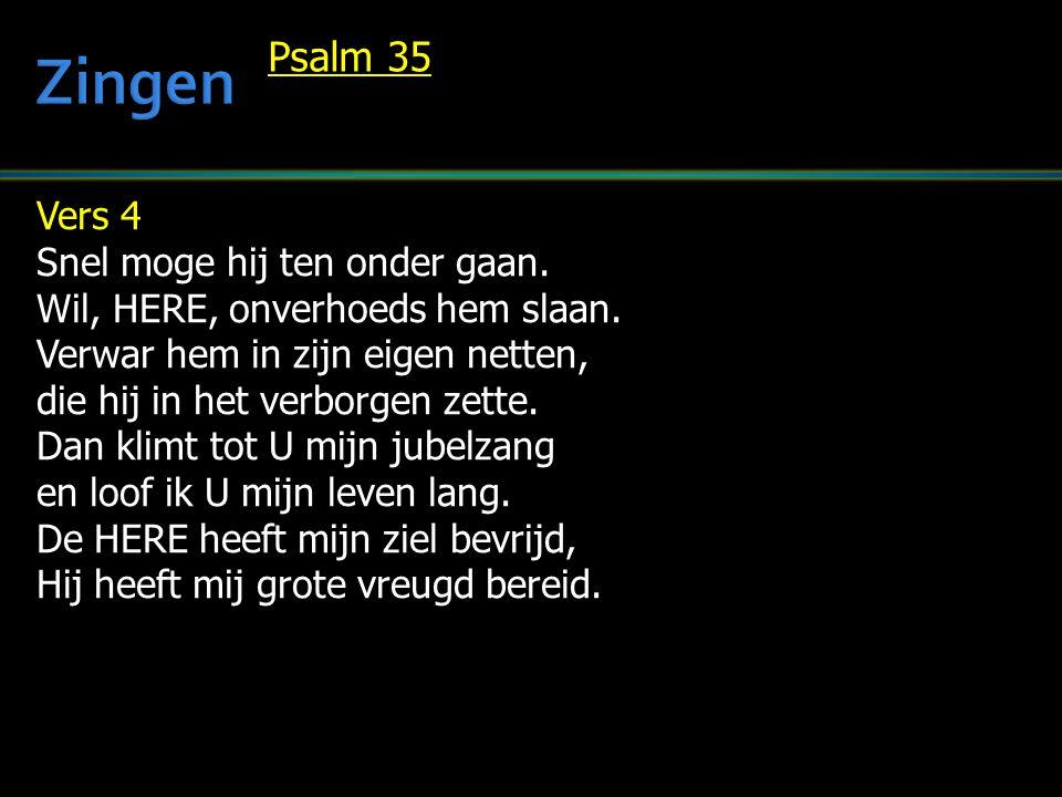 Zingen Psalm 35 Vers 4 Snel moge hij ten onder gaan.