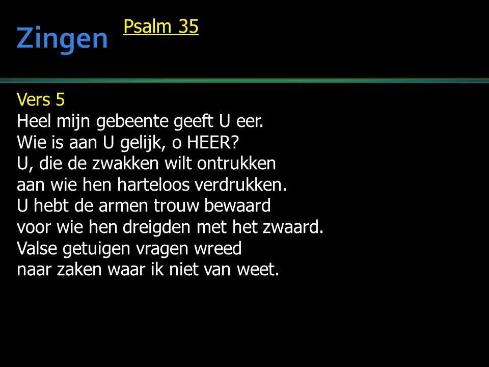 Zingen Psalm 35 Vers 5 Heel mijn gebeente geeft U eer.