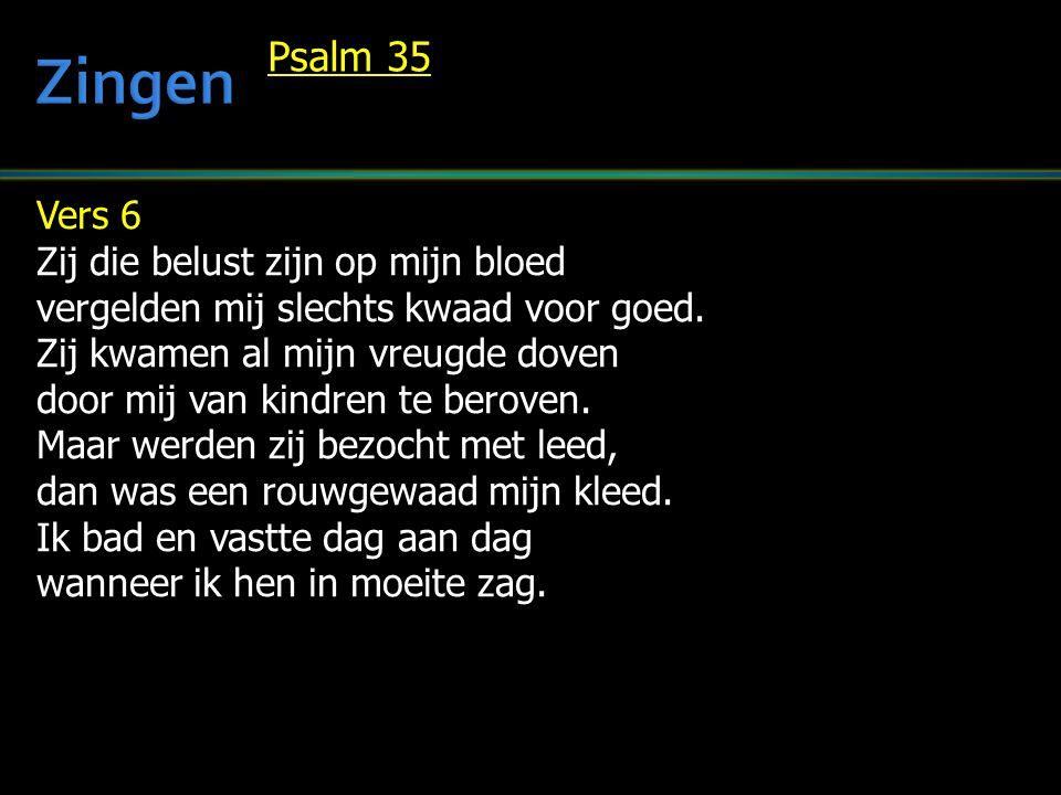 Zingen Psalm 35 Vers 6 Zij die belust zijn op mijn bloed