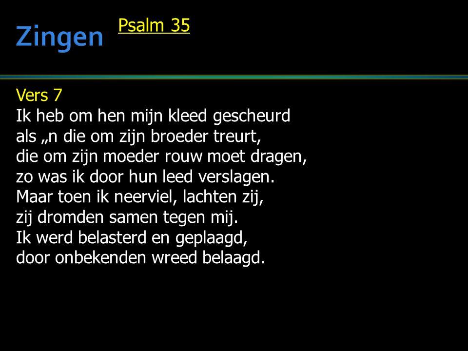 Zingen Psalm 35 Vers 7 Ik heb om hen mijn kleed gescheurd