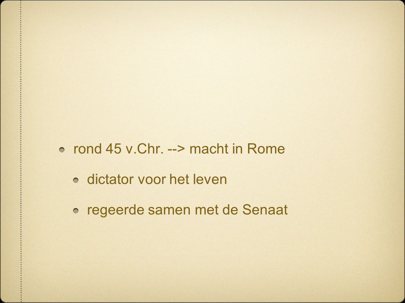 rond 45 v.Chr. --> macht in Rome