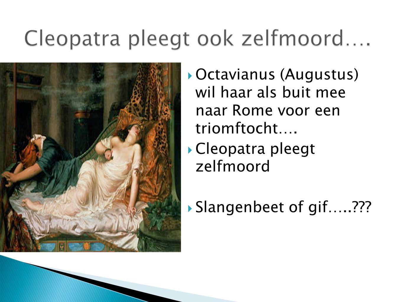 Octavianus (Augustus) wil haar als buit mee naar Rome voor een triomftocht….