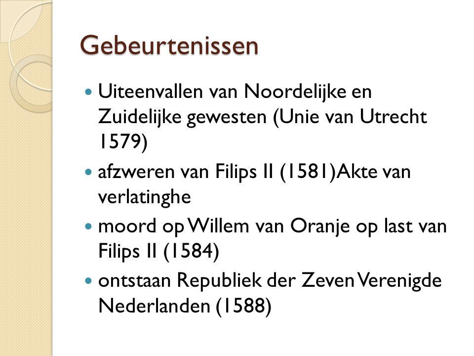 Gebeurtenissen Uiteenvallen van Noordelijke en Zuidelijke gewesten (Unie van Utrecht 1579) afzweren van Filips II (1581)Akte van verlatinghe.