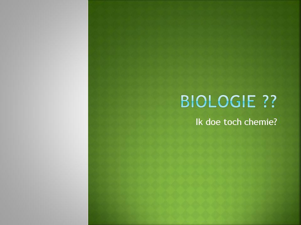 Biologie Ik doe toch chemie