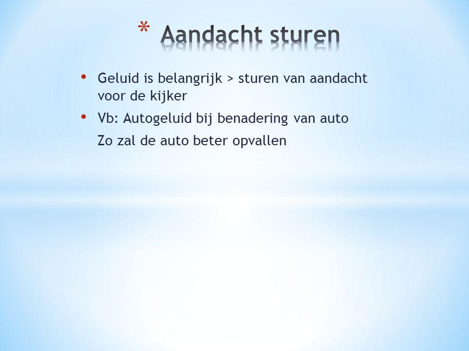 Aandacht sturen Geluid is belangrijk > sturen van aandacht voor de kijker. Vb: Autogeluid bij benadering van auto.