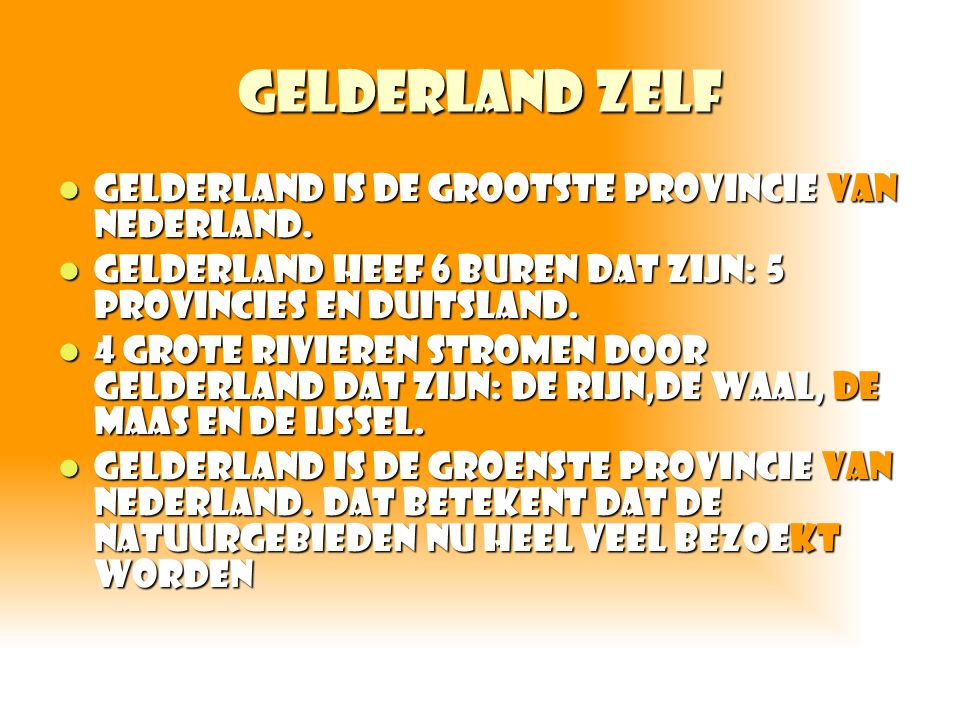 Gelderland zelf Gelderland is de grootste provincie van Nederland.