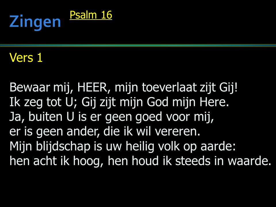 Zingen Vers 1 Bewaar mij, HEER, mijn toeverlaat zijt Gij!