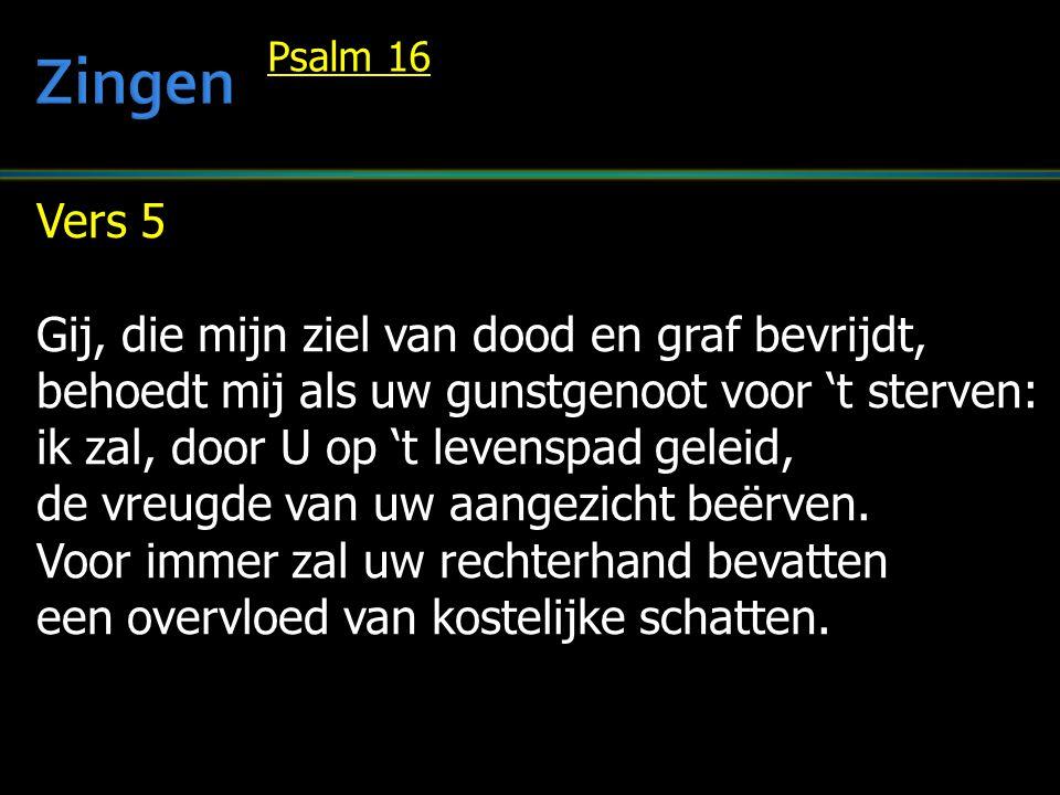Zingen Vers 5 Gij, die mijn ziel van dood en graf bevrijdt,