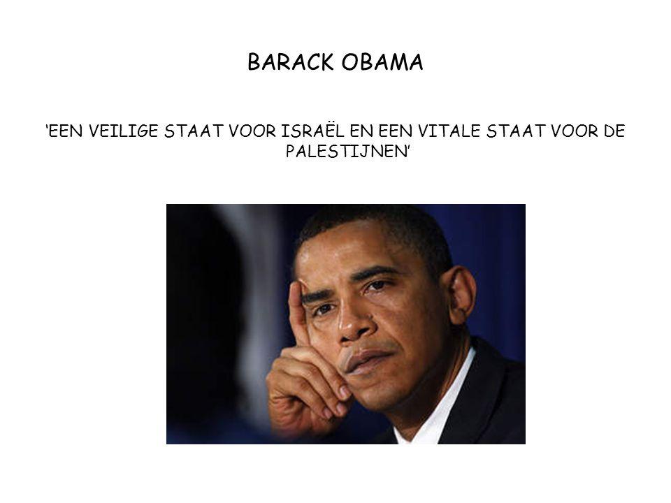 BARACK OBAMA 'EEN VEILIGE STAAT VOOR ISRAËL EN EEN VITALE STAAT VOOR DE PALESTIJNEN'