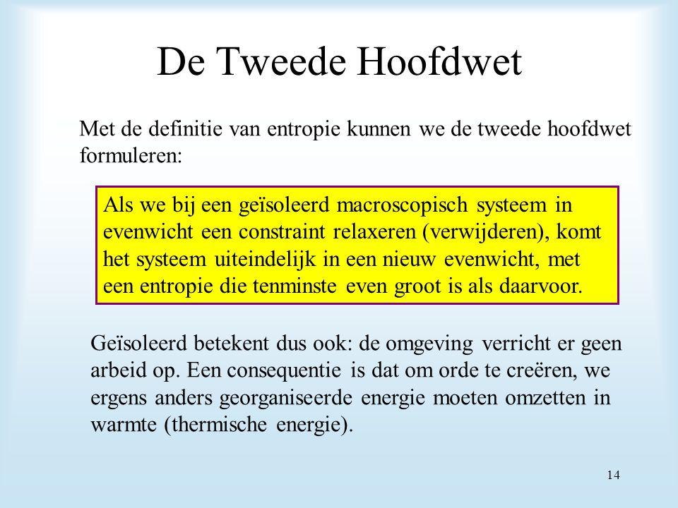 De Tweede Hoofdwet Met de definitie van entropie kunnen we de tweede hoofdwet. formuleren: Als we bij een geïsoleerd macroscopisch systeem in.