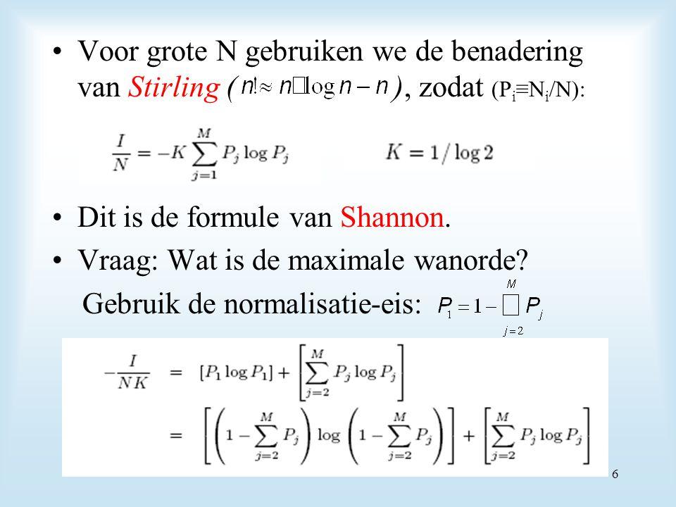 Voor grote N gebruiken we de benadering van Stirling ( ), zodat (Pi≡Ni/N):