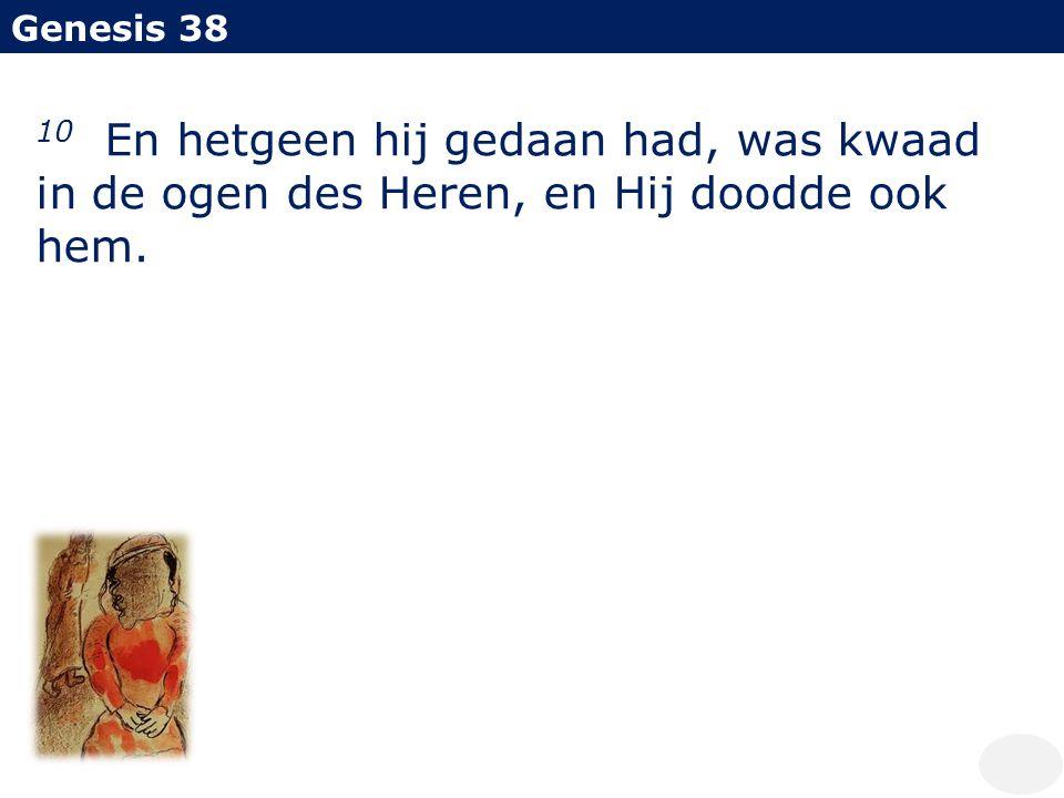 Genesis 38 10 En hetgeen hij gedaan had, was kwaad in de ogen des Heren, en Hij doodde ook hem.